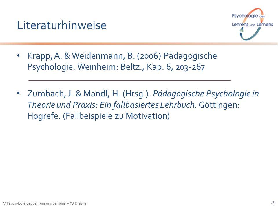 © Psychologie des Lehrens und Lernens – TU Dresden Literaturhinweise Krapp, A. & Weidenmann, B. (2006) Pädagogische Psychologie. Weinheim: Beltz., Kap