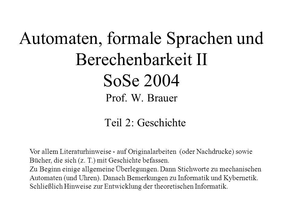 Automaten, formale Sprachen und Berechenbarkeit II SoSe 2004 Prof. W. Brauer Teil 2: Geschichte Vor allem Literaturhinweise - auf Originalarbeiten (od