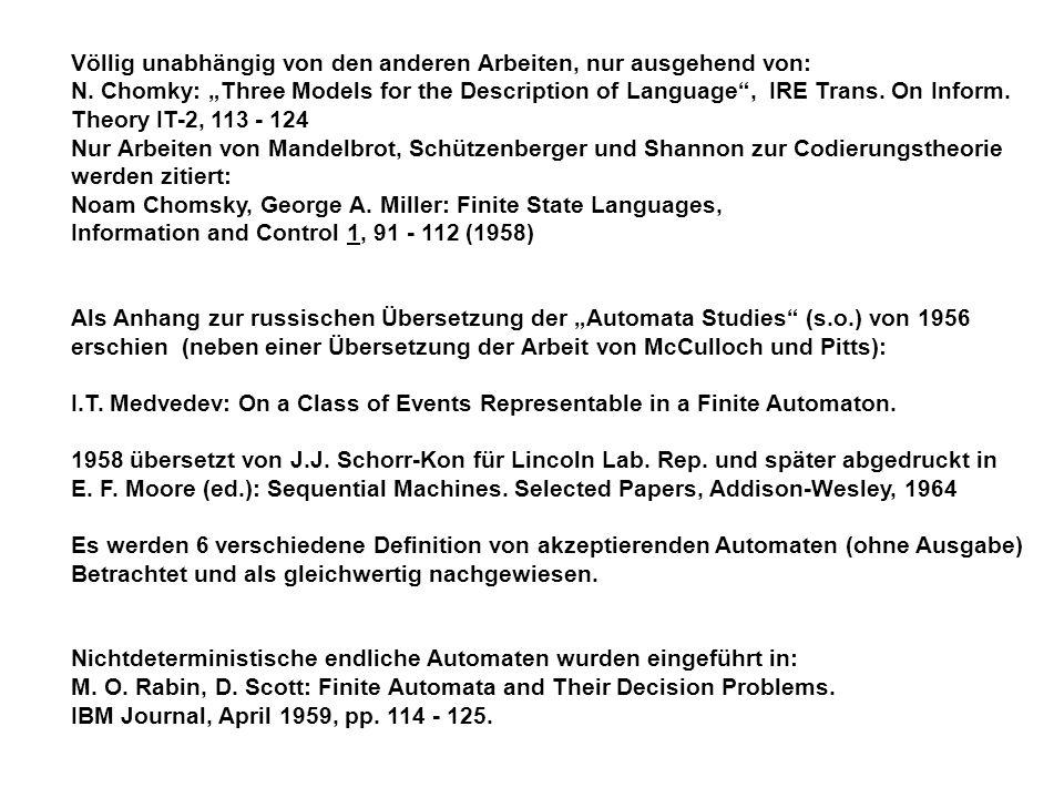 Völlig unabhängig von den anderen Arbeiten, nur ausgehend von: N. Chomky: Three Models for the Description of Language, IRE Trans. On Inform. Theory I