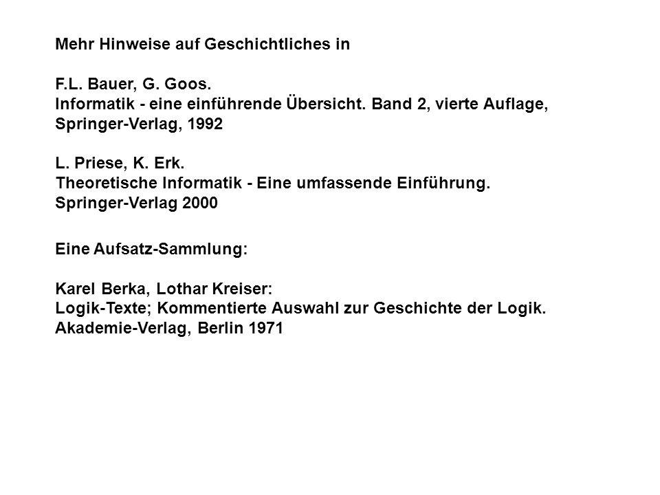 Mehr Hinweise auf Geschichtliches in F.L. Bauer, G. Goos. Informatik - eine einführende Übersicht. Band 2, vierte Auflage, Springer-Verlag, 1992 L. Pr