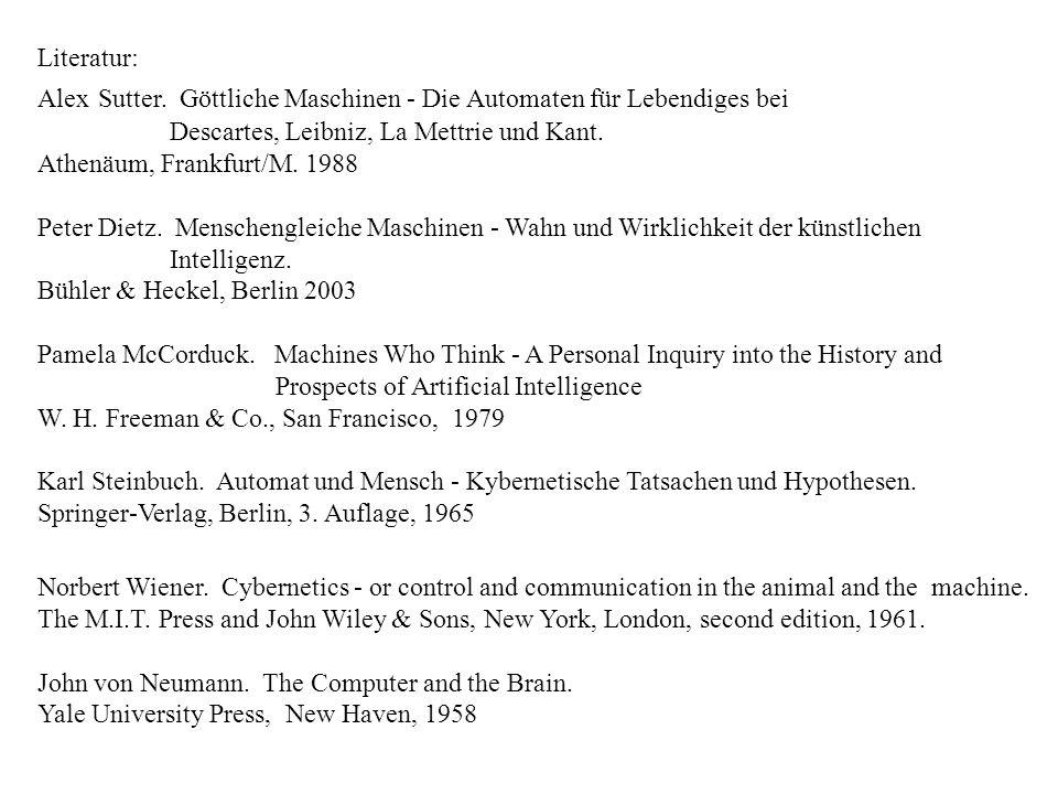 Literatur: Alex Sutter. Göttliche Maschinen - Die Automaten für Lebendiges bei Descartes, Leibniz, La Mettrie und Kant. Athenäum, Frankfurt/M. 1988 Pe