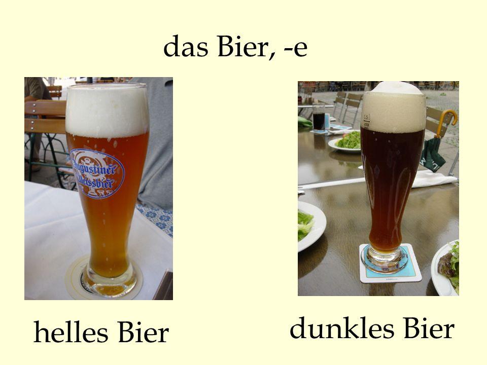 das Bier, -e helles Bier dunkles Bier