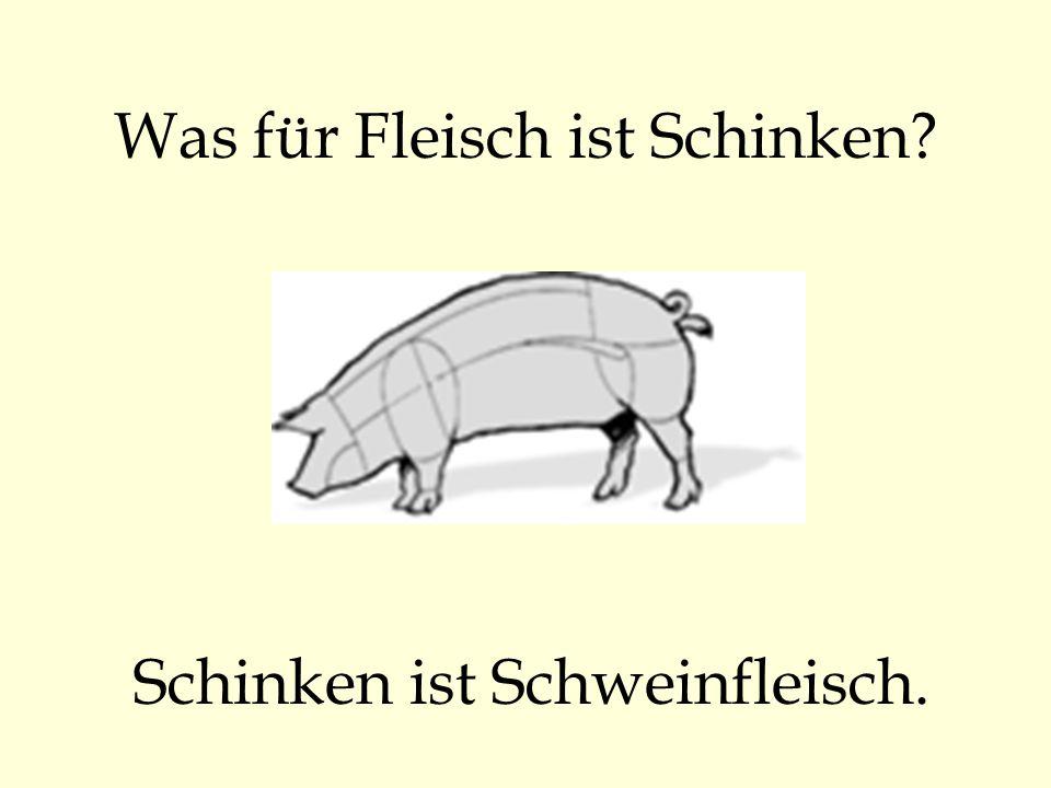 Was für Fleisch ist Schinken? Schinken ist Schweinfleisch.