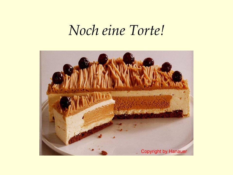 Noch eine Torte!