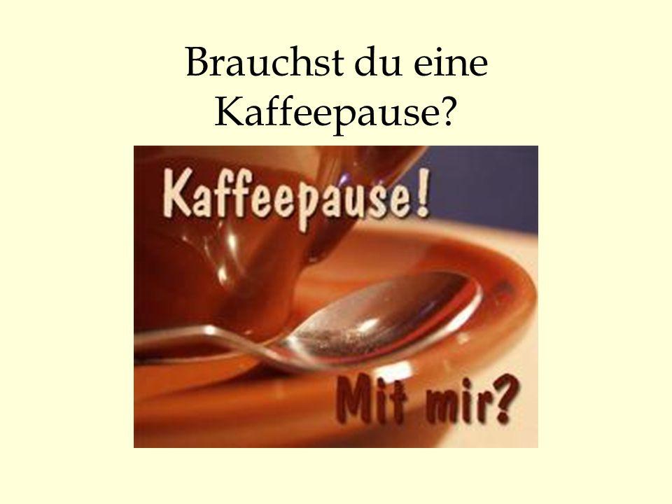Brauchst du eine Kaffeepause?