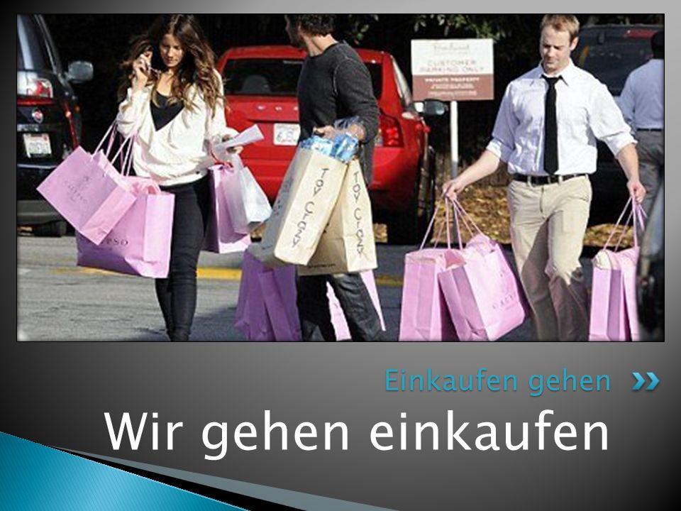 Wir gehen einkaufen Einkaufen gehen