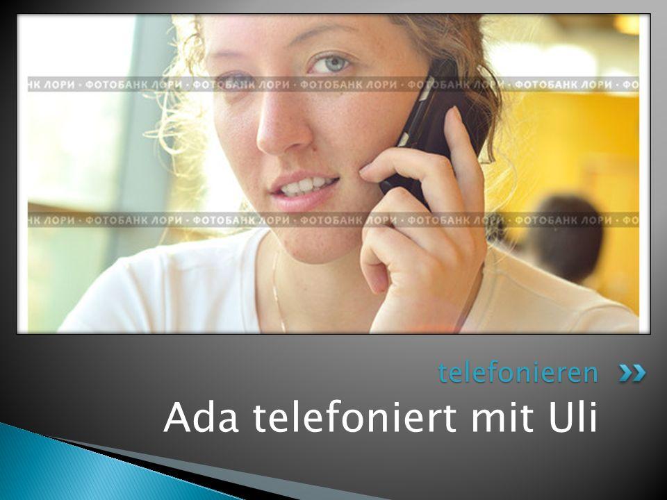 Ada telefoniert mit Uli telefonieren