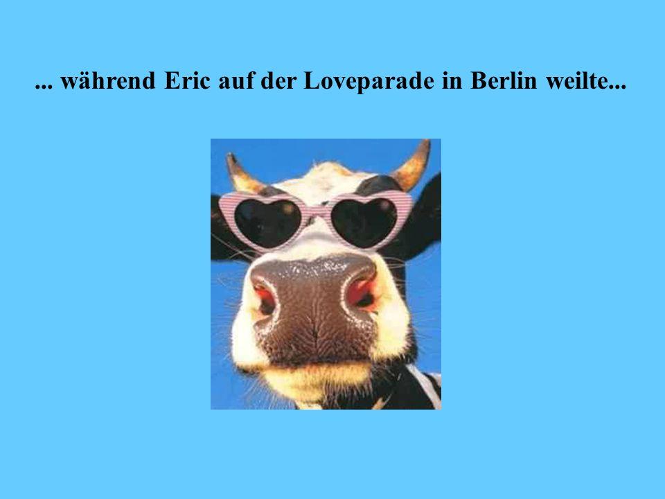 ... während Eric auf der Loveparade in Berlin weilte...