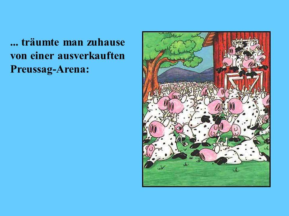 ... träumte man zuhause von einer ausverkauften Preussag-Arena: