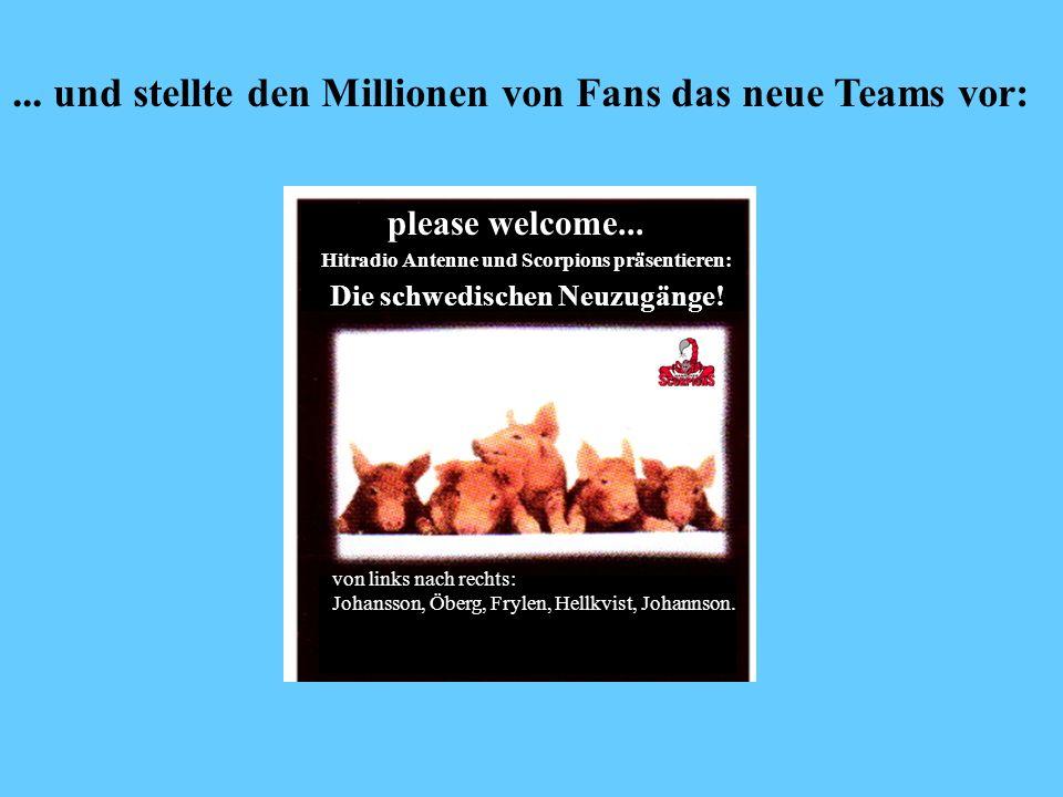 please welcome... Hitradio Antenne und Scorpions präsentieren: Die schwedischen Neuzugänge.