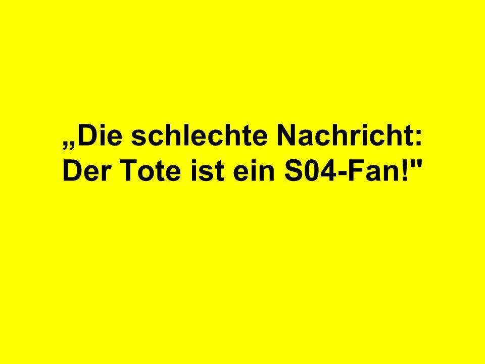 Dem Dortmunder ist das egal: Machen sie das, mir ist das ab jetzt egal, ich begrabe meinen Hass!