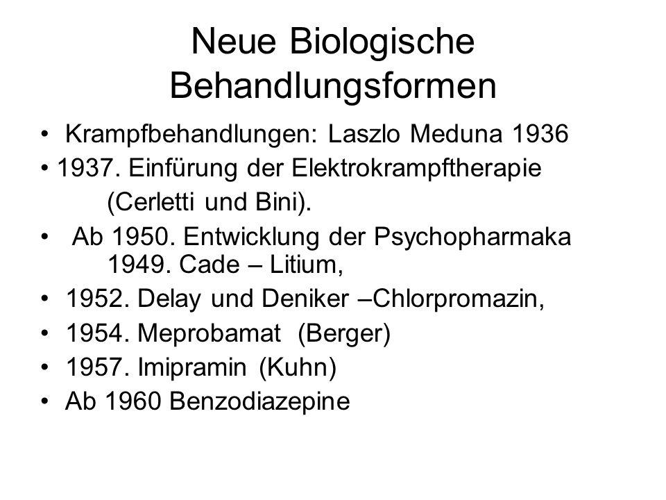 Neue Biologische Behandlungsformen Krampfbehandlungen: Laszlo Meduna 1936 1937. Einfürung der Elektrokrampftherapie (Cerletti und Bini). Ab 1950. Entw