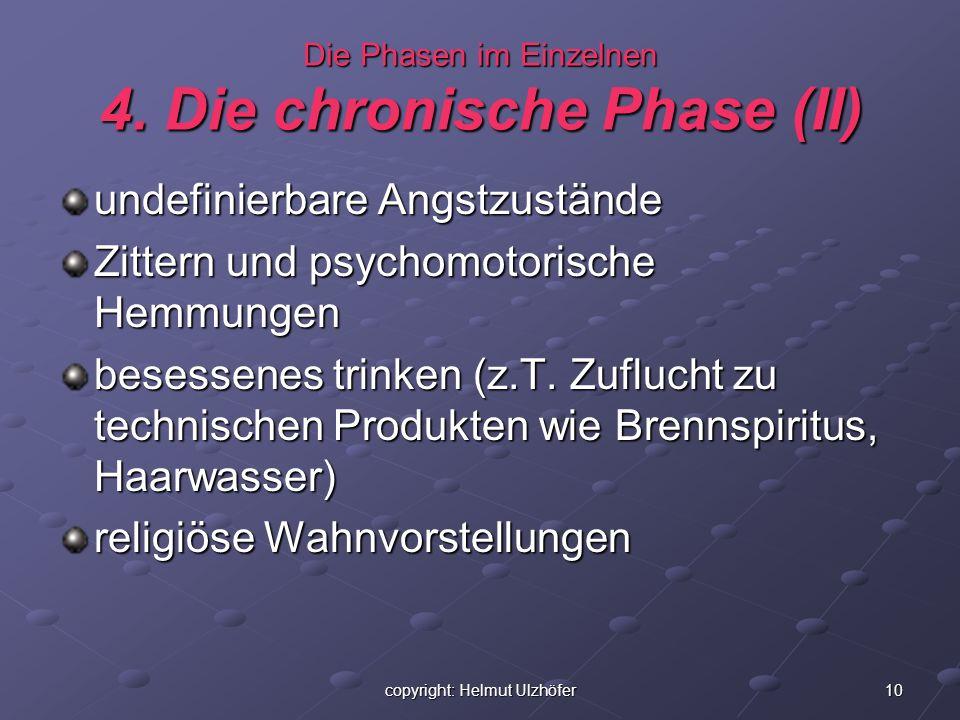 10copyright: Helmut Ulzhöfer Die Phasen im Einzelnen 4. Die chronische Phase (II) undefinierbare Angstzustände Zittern und psychomotorische Hemmungen
