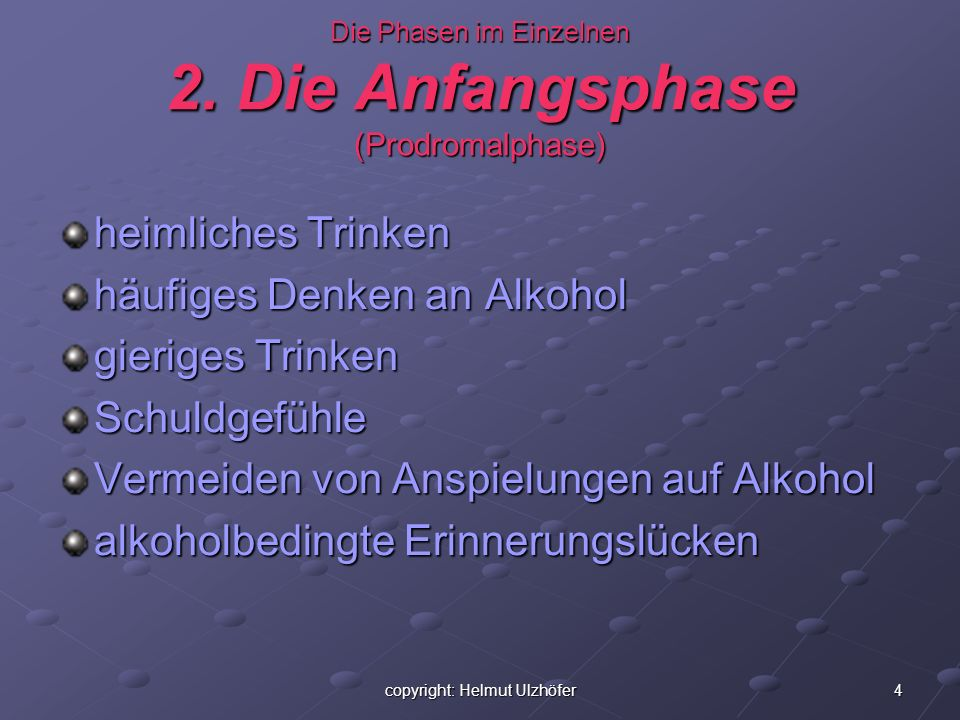 4copyright: Helmut Ulzhöfer Die Phasen im Einzelnen 2. Die Anfangsphase (Prodromalphase) heimliches Trinken häufiges Denken an Alkohol gieriges Trinke