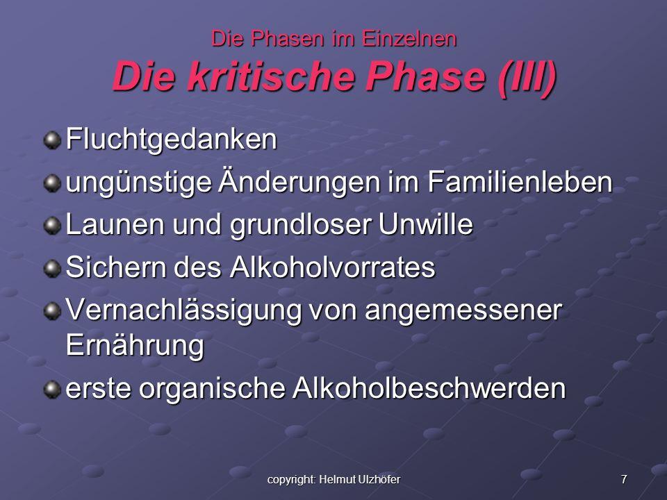 8copyright: Helmut Ulzhöfer Die Phasen im Einzelnen Die kritische Phase (IV) Abnahme des Sexualtriebes alkoholbedingte, unbegründete Eifersuchtsanfälle regelmässiges morgendliches Trinken