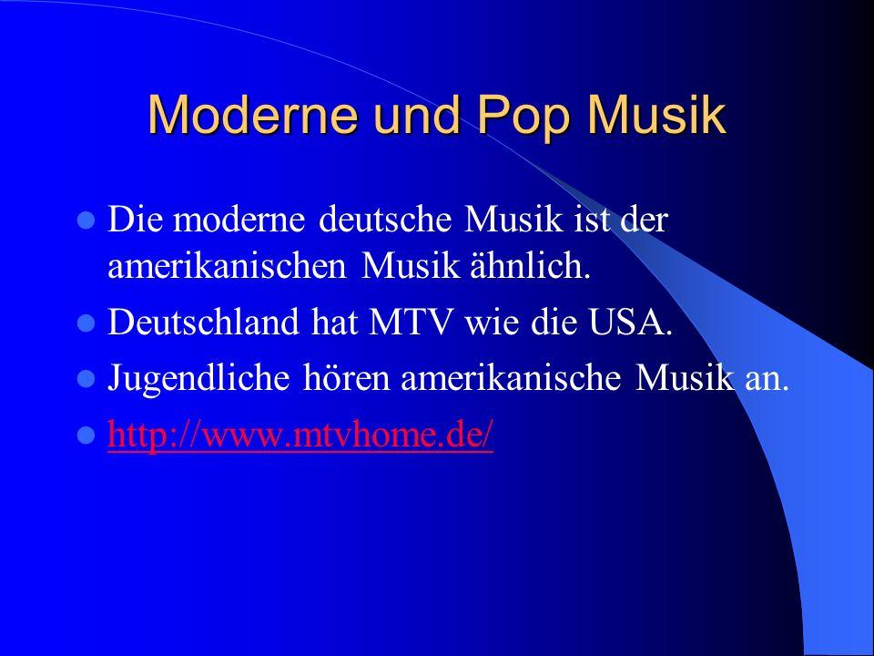 Moderne und Pop Musik Die moderne deutsche Musik ist der amerikanischen Musik ähnlich. Deutschland hat MTV wie die USA. Jugendliche hören amerikanisch