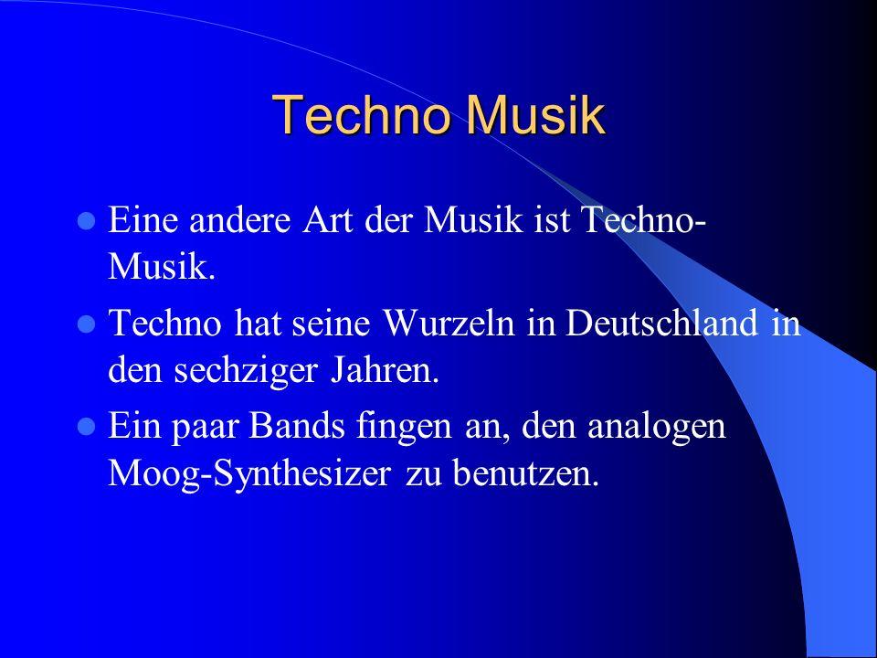 Techno Musik Eine andere Art der Musik ist Techno- Musik. Techno hat seine Wurzeln in Deutschland in den sechziger Jahren. Ein paar Bands fingen an, d