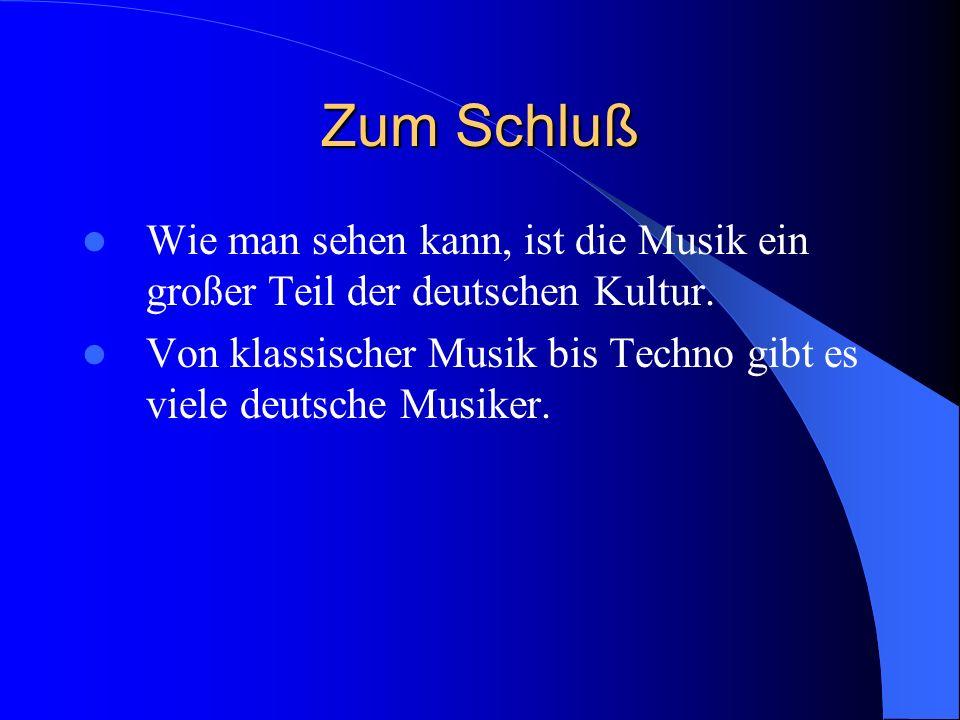 Zum Schluß Wie man sehen kann, ist die Musik ein großer Teil der deutschen Kultur. Von klassischer Musik bis Techno gibt es viele deutsche Musiker.