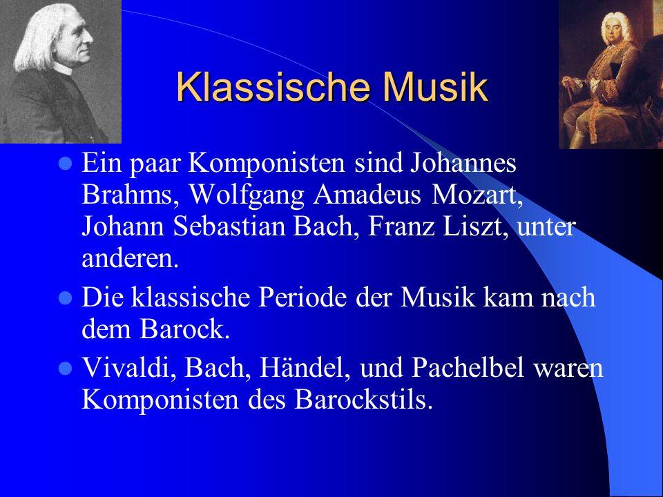Klassische Musik Ein paar Komponisten sind Johannes Brahms, Wolfgang Amadeus Mozart, Johann Sebastian Bach, Franz Liszt, unter anderen. Die klassische
