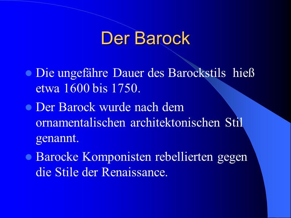 Der Barock Die ungefähre Dauer des Barockstils hieß etwa 1600 bis 1750. Der Barock wurde nach dem ornamentalischen architektonischen Stil genannt. Bar