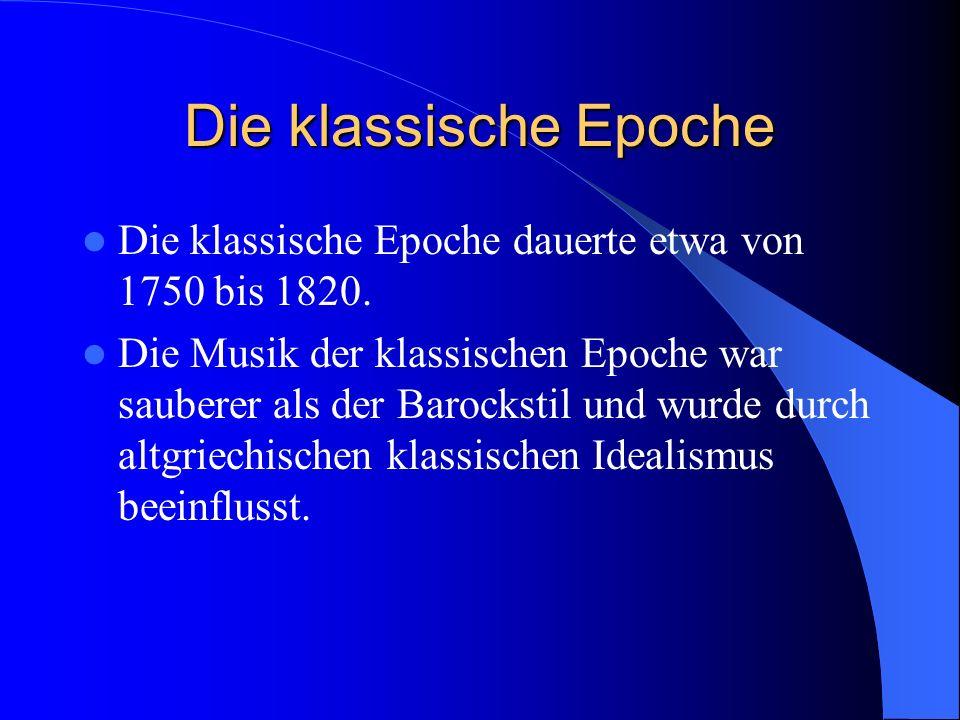 Die klassische Epoche Die klassische Epoche dauerte etwa von 1750 bis 1820. Die Musik der klassischen Epoche war sauberer als der Barockstil und wurde