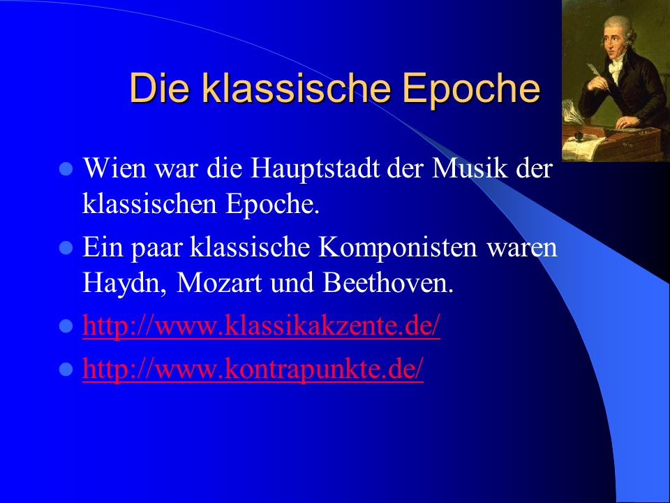 Die klassische Epoche Wien war die Hauptstadt der Musik der klassischen Epoche. Ein paar klassische Komponisten waren Haydn, Mozart und Beethoven. htt