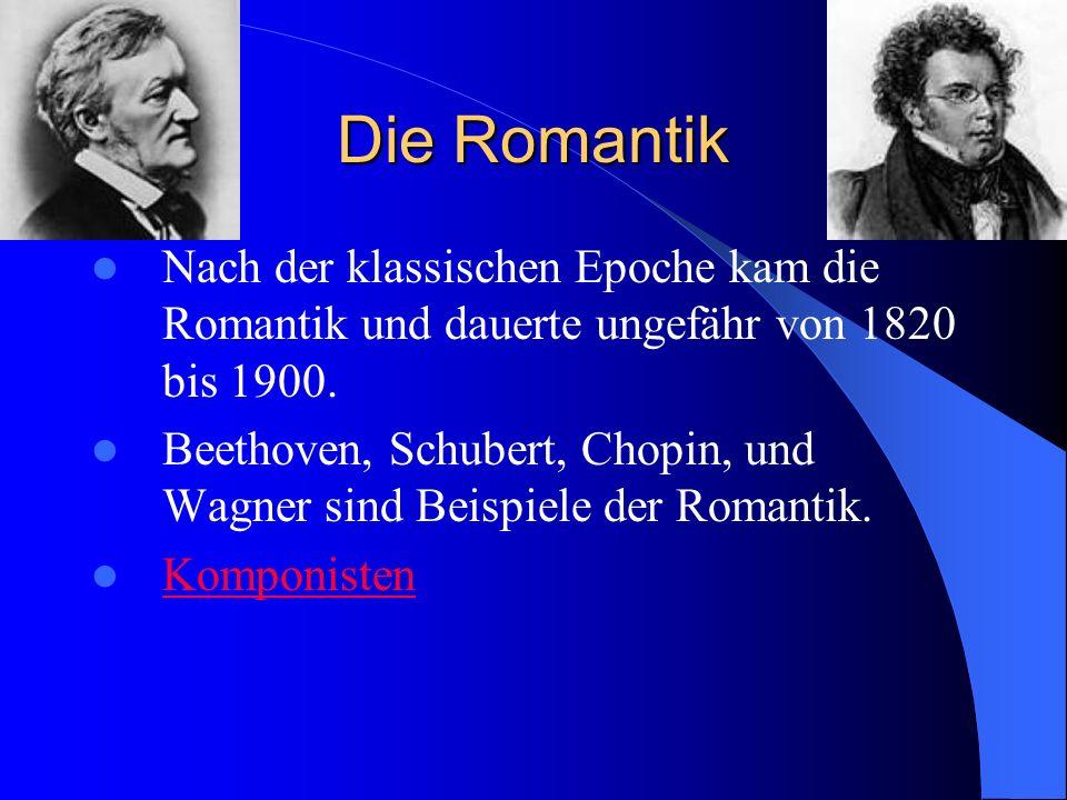Die Romantik Nach der klassischen Epoche kam die Romantik und dauerte ungefähr von 1820 bis 1900. Beethoven, Schubert, Chopin, und Wagner sind Beispie