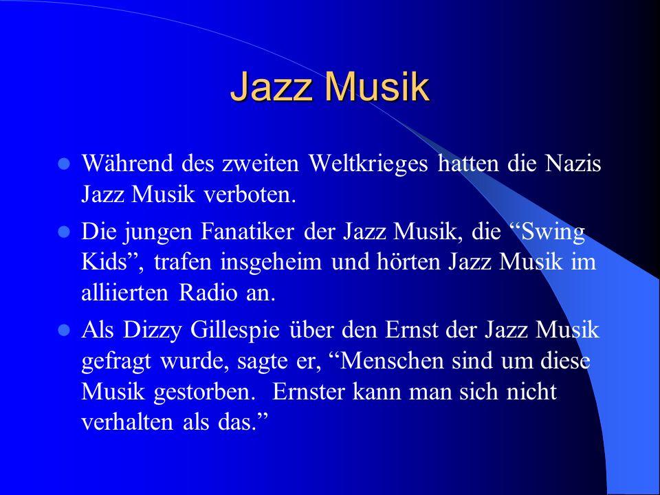 Jazz Musik Während des zweiten Weltkrieges hatten die Nazis Jazz Musik verboten. Die jungen Fanatiker der Jazz Musik, die Swing Kids, trafen insgeheim