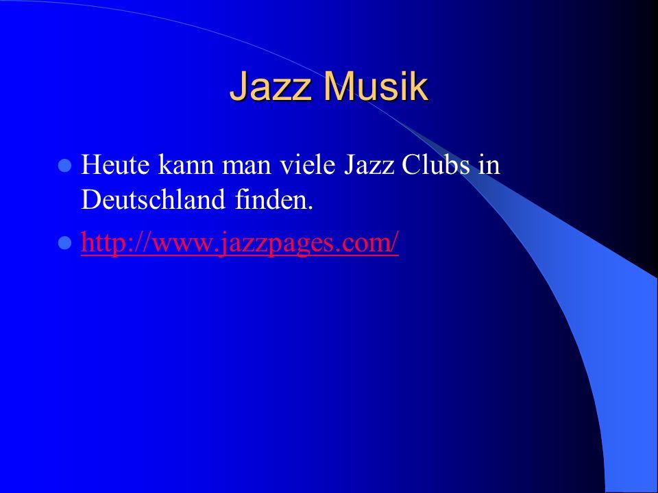 Jazz Musik Heute kann man viele Jazz Clubs in Deutschland finden. http://www.jazzpages.com/