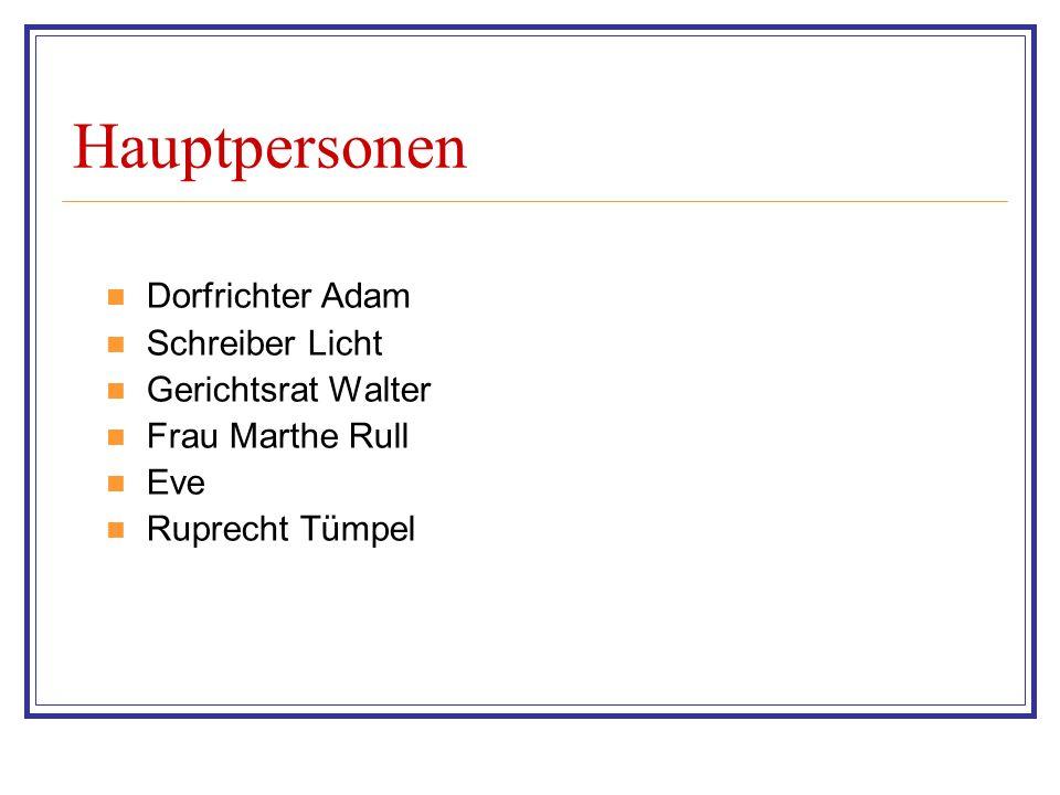 Hauptpersonen Dorfrichter Adam Schreiber Licht Gerichtsrat Walter Frau Marthe Rull Eve Ruprecht Tümpel