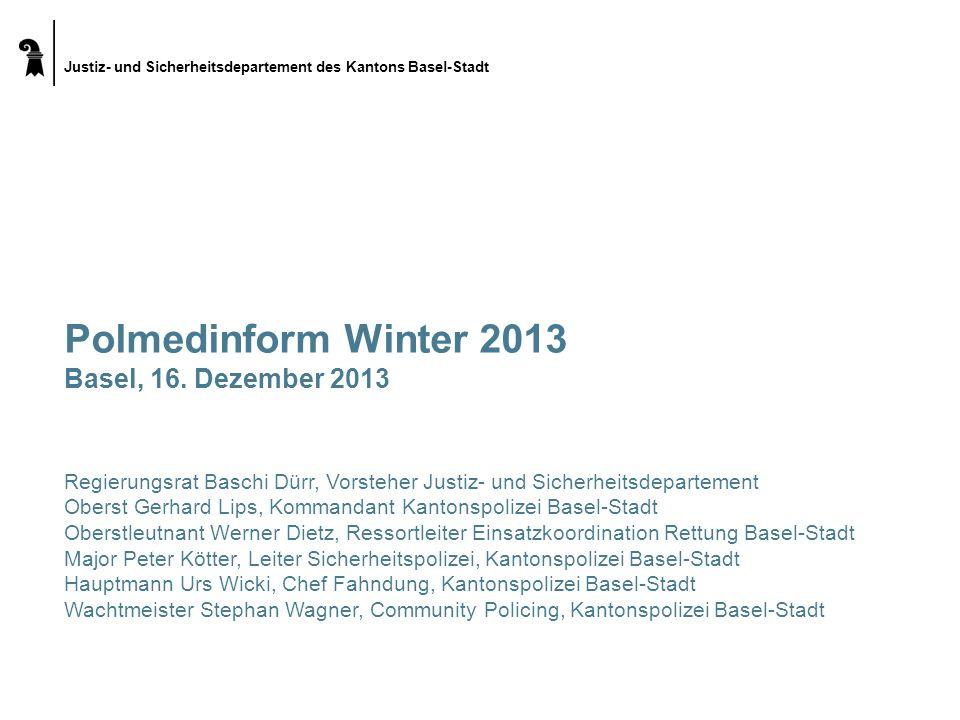 Justiz- und Sicherheitsdepartement des Kantons Basel-Stadt Polmedinform Winter 2013 Basel, 16.