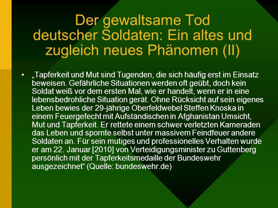 Der gewaltsame Tod deutscher Soldaten: Ein altes und zugleich neues Phänomen (II) Tapferkeit und Mut sind Tugenden, die sich häufig erst im Einsatz beweisen.