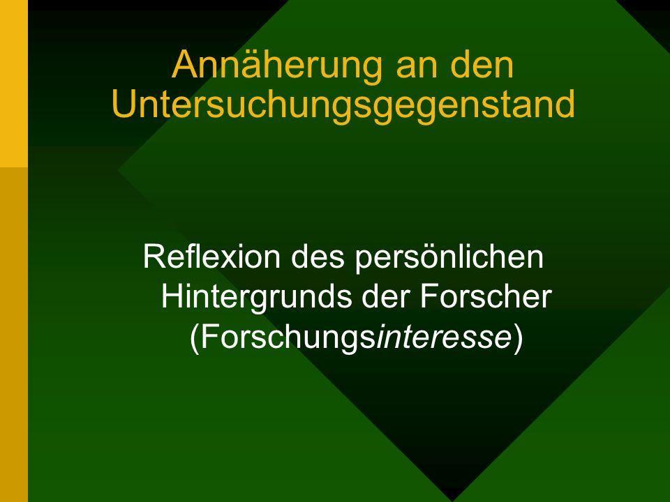 Annäherung an den Untersuchungsgegenstand Reflexion des persönlichen Hintergrunds der Forscher (Forschungsinteresse)