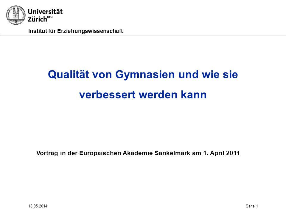 Institut für Erziehungswissenschaft 18.05.2014Seite 1 Qualität von Gymnasien und wie sie verbessert werden kann Vortrag in der Europäischen Akademie Sankelmark am 1.