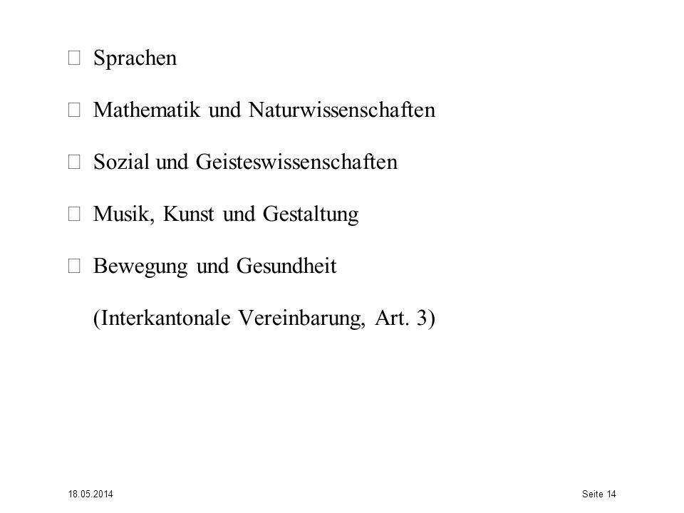 Sprachen Mathematik und Naturwissenschaften Sozial und Geisteswissenschaften Musik, Kunst und Gestaltung Bewegung und Gesundheit (Interkantonale Vereinbarung, Art.