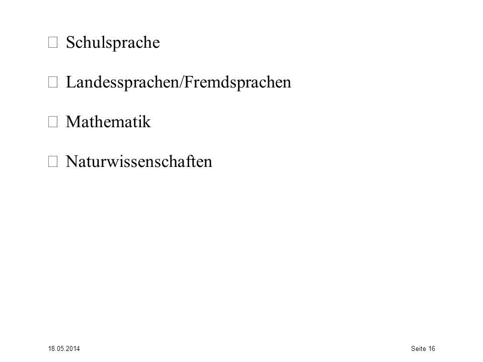 Schulsprache Landessprachen/Fremdsprachen Mathematik Naturwissenschaften 18.05.2014Seite 16