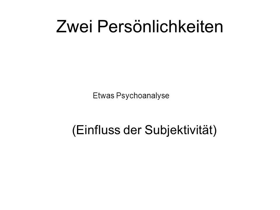 Zwei Persönlichkeiten Etwas Psychoanalyse (Einfluss der Subjektivität)