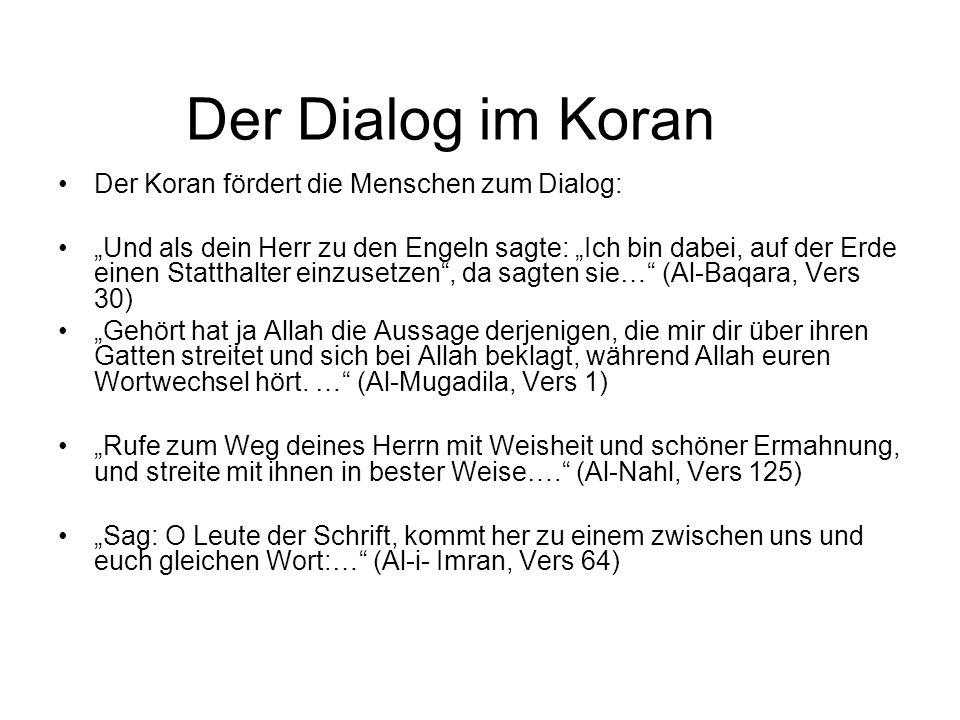 Der Dialog im Koran Der Koran fördert die Menschen zum Dialog: Und als dein Herr zu den Engeln sagte: Ich bin dabei, auf der Erde einen Statthalter ei