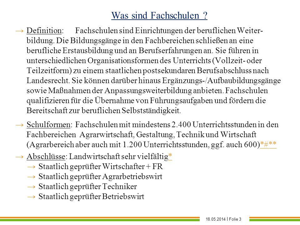 18.05.2014Folie 3 Was sind Fachschulen ? Definition:Fachschulen sind Einrichtungen der beruflichen Weiter- bildung. Die Bildungsgänge in den Fachberei