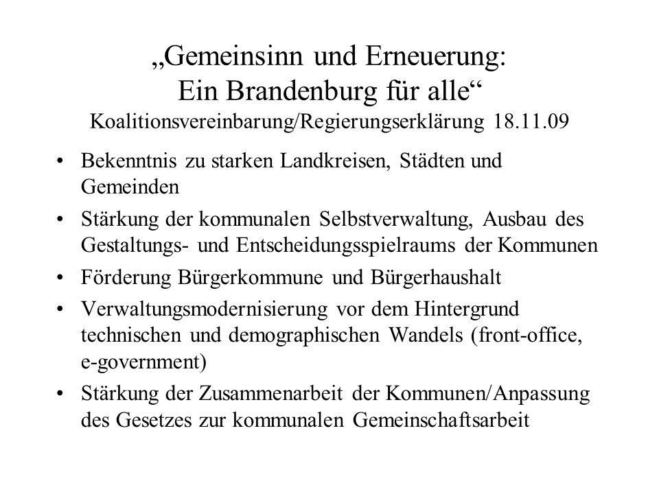 Gemeinsinn und Erneuerung: Ein Brandenburg für alle Koalitionsvereinbarung/Regierungserklärung 18.11.09 Bekenntnis zu starken Landkreisen, Städten und