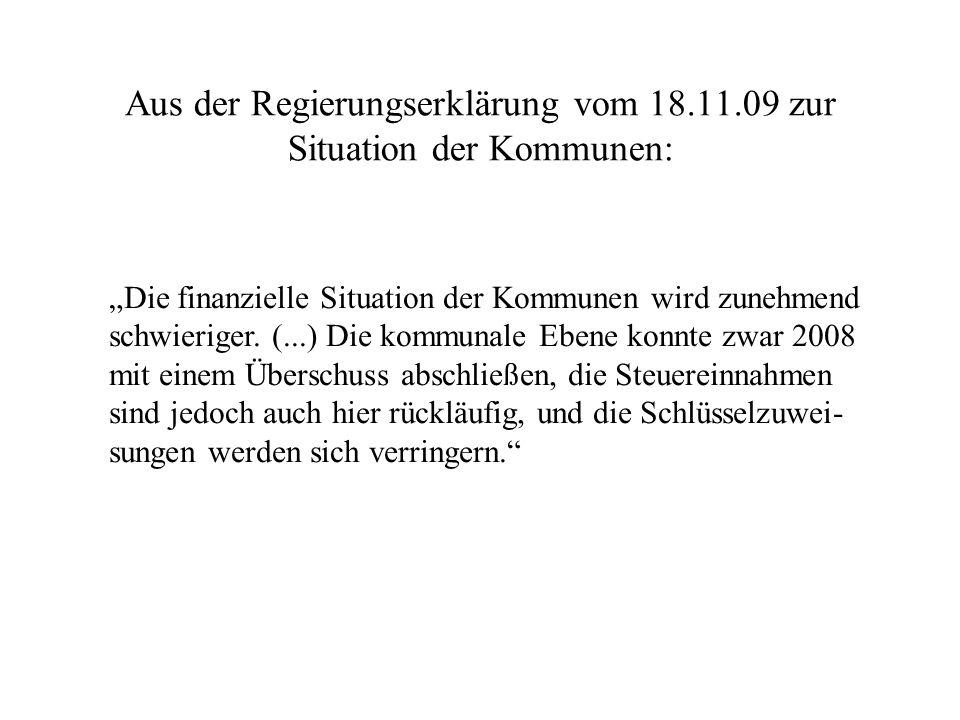 Aus der Regierungserklärung vom 18.11.09 zur Situation der Kommunen: Die finanzielle Situation der Kommunen wird zunehmend schwieriger. (...) Die komm