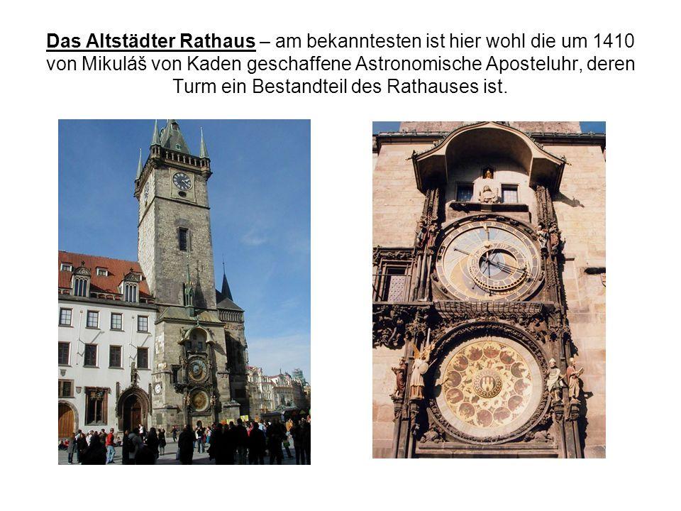 Das Altstädter Rathaus – am bekanntesten ist hier wohl die um 1410 von Mikuláš von Kaden geschaffene Astronomische Aposteluhr, deren Turm ein Bestandteil des Rathauses ist.