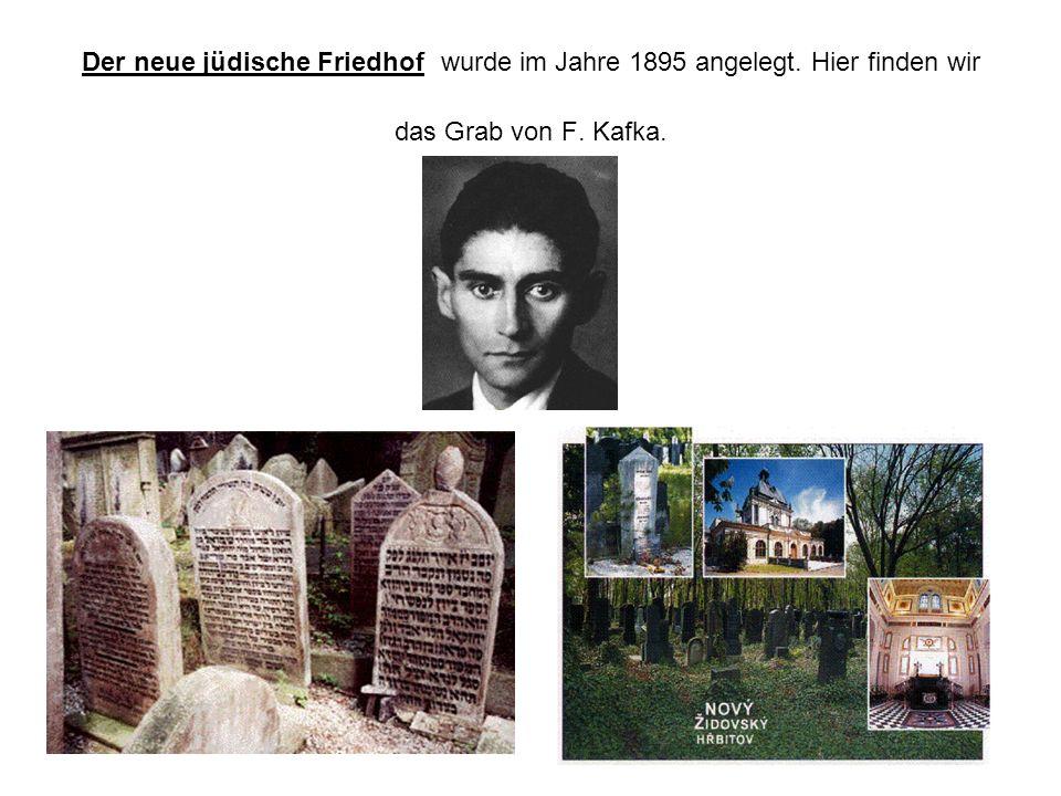 Der neue jüdische Friedhof wurde im Jahre 1895 angelegt. Hier finden wir das Grab von F. Kafka.