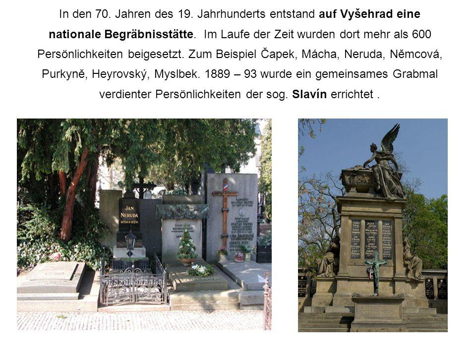 In den 70.Jahren des 19. Jahrhunderts entstand auf Vyšehrad eine nationale Begräbnisstätte.
