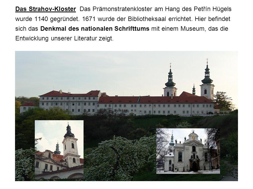 Das Strahov-Kloster Das Prämonstratenkloster am Hang des Petřín Hügels wurde 1140 gegründet.