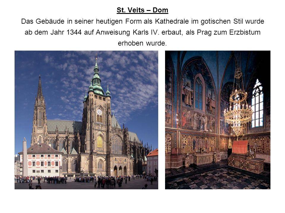 St. Veits – Dom Das Gebäude in seiner heutigen Form als Kathedrale im gotischen Stil wurde ab dem Jahr 1344 auf Anweisung Karls IV. erbaut, als Prag z