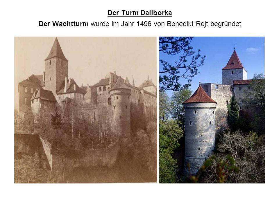 Der Turm Daliborka Der Wachtturm wurde im Jahr 1496 von Benedikt Rejt begründet