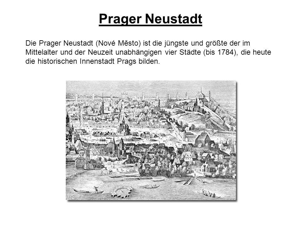 Prager Neustadt Die Prager Neustadt (Nové Město) ist die jüngste und größte der im Mittelalter und der Neuzeit unabhängigen vier Städte (bis 1784), die heute die historischen Innenstadt Prags bilden.