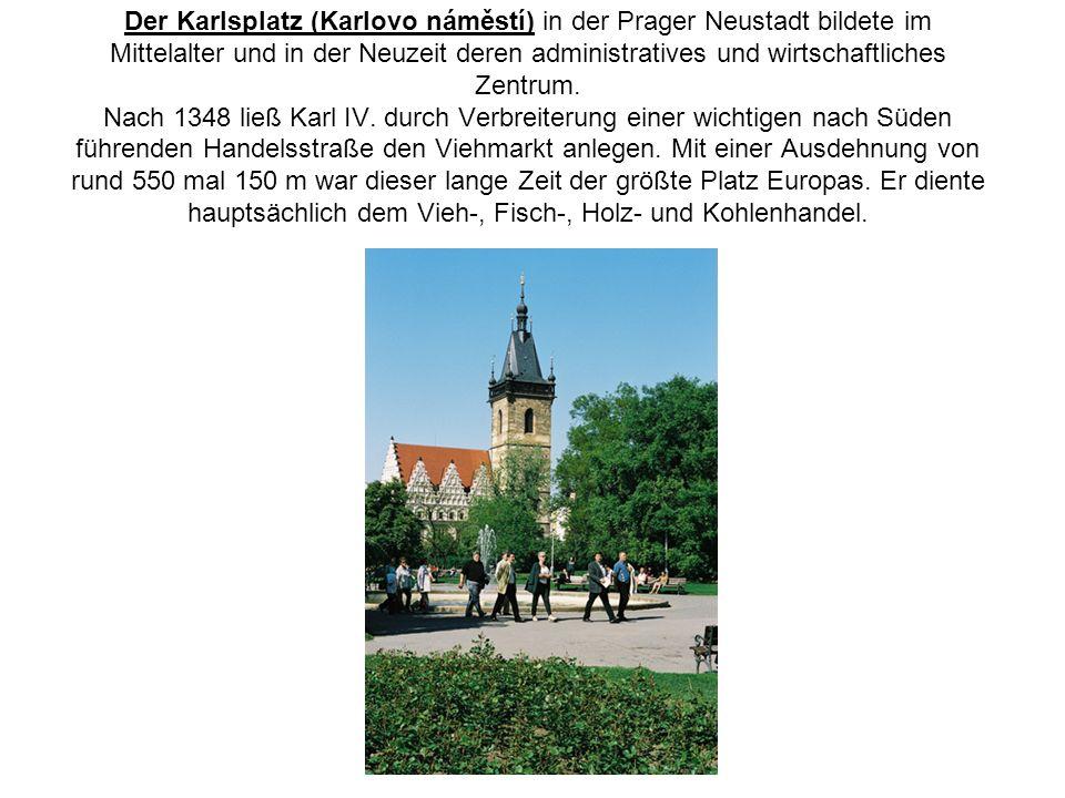 Der Karlsplatz (Karlovo náměstí) in der Prager Neustadt bildete im Mittelalter und in der Neuzeit deren administratives und wirtschaftliches Zentrum.
