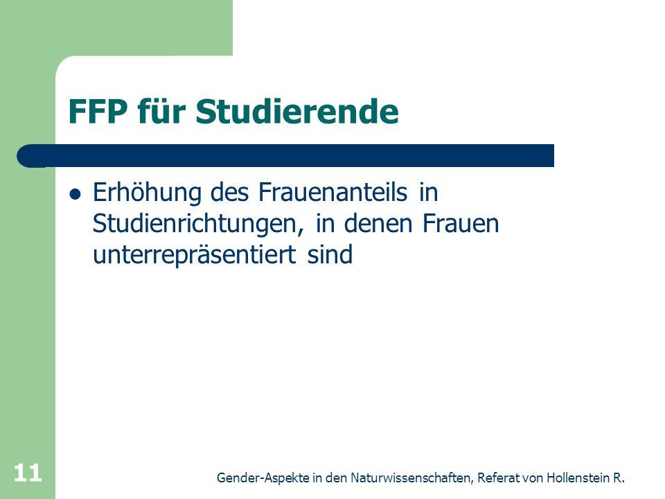 Gender-Aspekte in den Naturwissenschaften, Referat von Hollenstein R. 11 FFP für Studierende Erhöhung des Frauenanteils in Studienrichtungen, in denen